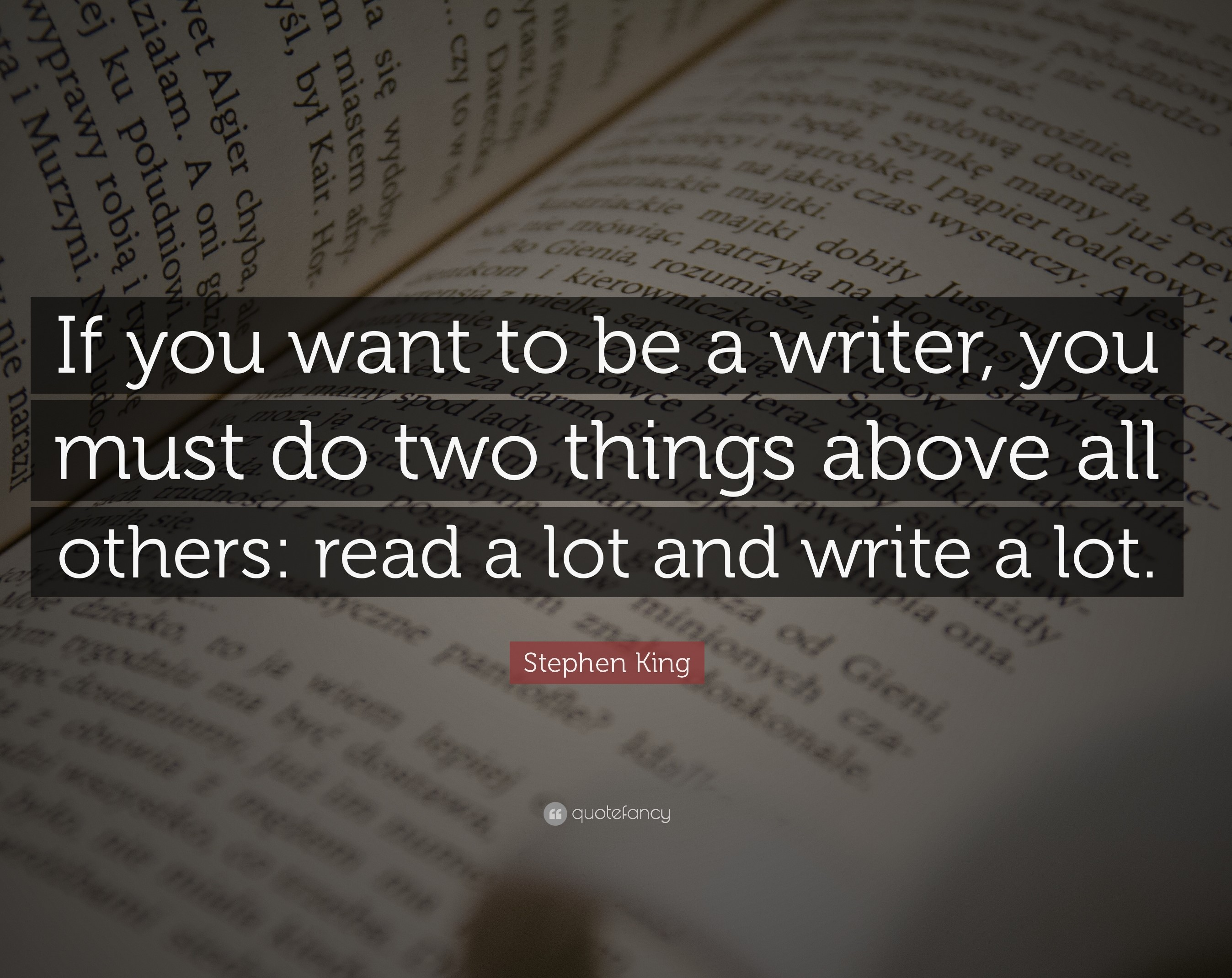 6840-Stephen-King-Quote-If-you-want-to-be-a-writer-you-must-do-two